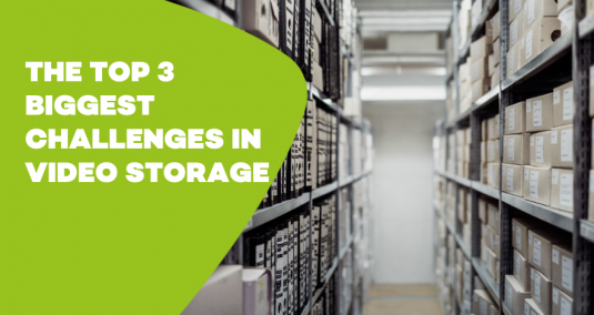 "Video archives, and the words ""The top 3 biggest challenges in video storage"""