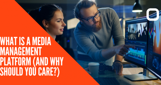"A woman and a man editing a video, and the words ""What is a media management platform (and why should you care?)"""