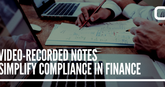 "Someone taking notes, and the words ""Video-recorded notes simplify compliance in finance"""